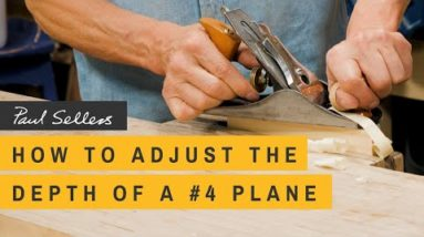 How to Adjust the Depth of a No.4 Plane | Paul Sellers