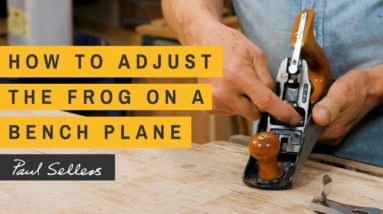 How to Adjust the Frog on a Bench Plane | Paul Sellers